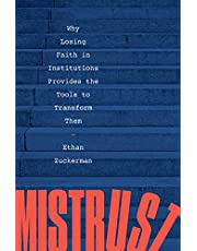 Mistrust: Why Losing Faith in Institutions Provides the Tools to Transform Them