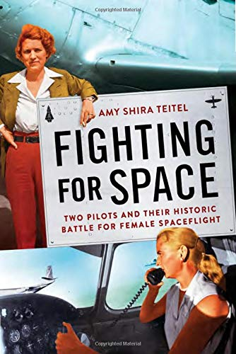 Fighting for Space: Two Pilots and Their Historic Battle for Female  Spaceflight: Teitel, Amy Shira: 9781538716045: Amazon.com: Books