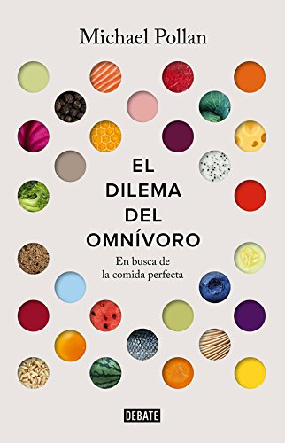 El dilema del omnívoro / The Omnivore's Dilemma: A Natural History of Four Meals: En busca de la comida perfecta (Spanish Edition) by Michael Pollan