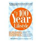 The 100 Year Lifestyle: Dr. Plasker's Breakthrough Solution for Living Your Best Life | Dr. Eric Plasker