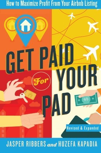 Get Paid For Your Pad: How to Maximize Profit From Your Airbnb Listing by Jasper Ribbers (2014-08-21)