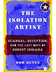 The Isolation Artist: Scandal, Deception, and the Last Days of Robert Indiana