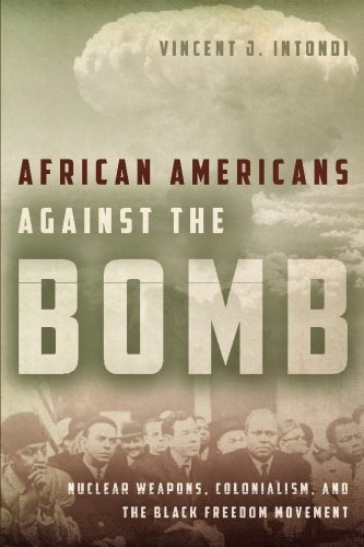 Search : African Americans Against the Bomb: Nuclear Weapons, Colonialism, and the Black Freedom Movement (Stanford Nuclear Age Series)