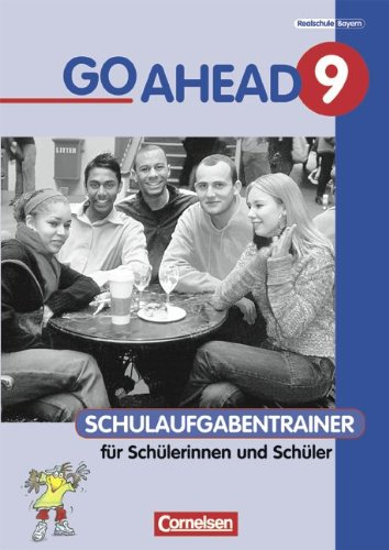 Go Ahead - Ausgabe für die sechsstufige Realschule in Bayern: 9. Jahrgangsstufe - Schulaufgabentrainer mit Lösungen