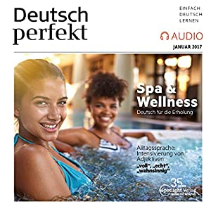 Deutsch perfekt Audio - Spa & Wellness. 1/2017 Hörbuch