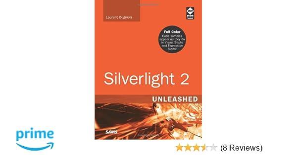 Silverlight 2 Unleashed Laurent Bugnion 9780672330148 Amazon Books