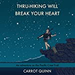 Thru-Hiking Will Break Your Heart: An Adventure on the Pacific Crest Trail | Carrot Quinn