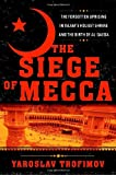 The Siege of Mecca: The Forgotten Uprising in Islam's Holiest Shrine and the Birth of al-Qaeda