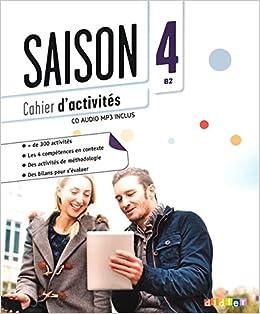Saison. Méthode De Français. Niveaux B2. Cahier D'activites. Per Le Scuole Superiori. Con Cd Audio. Con Espansione Online: 4 Descargar ebooks Epub