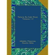 Théorie Du Code Pénal, Volumes 1-2