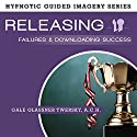 Releasing Failures and Downloading Success: The Hypnotic Guided Imagery Series Speech by Gale Glassner Twersky ACH Narrated by Gale Glassner Twersky ACH