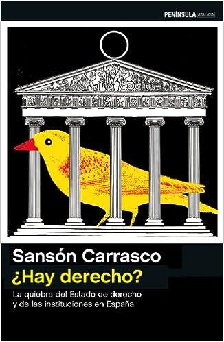 ¿hay Derecho?: La Quiebra Del Estado De Derecho Y De Las Instituciones En España por Sansón Carrasco epub