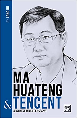 Ma Huateng & Tencent: A Business and Life Biography (China's Entrepreneurs) Written By Leng Hu
