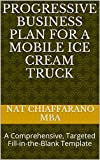ice cream business plan - Progressive Business Plan for a Mobile Ice Cream Truck: A Comprehensive, Targeted Fill-in-the-Blank Template