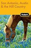Fodor s San Antonio, Austin, & Hill Country, 1st Edition (Travel Guide)