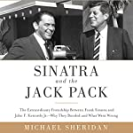 Sinatra and the Jack Pack: The Extraordinary Friendship Between Frank Sinatra and John F. Kennedy - Why They Bonded and What Went Wrong | Michael Sheridan,David Harvey