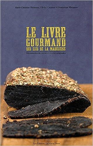 Le livre gourmand des Iles de la Madeleine - Découvertes du terroir et recettes originales epub pdf