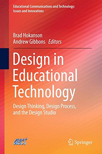 Design in Educational Technology: Design Thinking, Design Process, and the Design Studio (Educational Communications and Technology: Issues and Innovations)