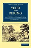 Yedo and Peking : A Narrative of a Journey to the Capitals of Japan and China, Fortune, Robert, 1108045928