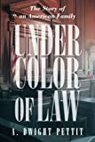 Under Color of Law, A. Dwight Pettit, 1462056407