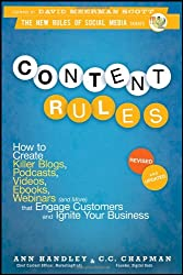 Content Rules: How to Create Killer Blogs, Podcasts, Videos, Ebooks, Webinars (and More) That Engage Customers and Ignite Your Business (New Rules Social Media)