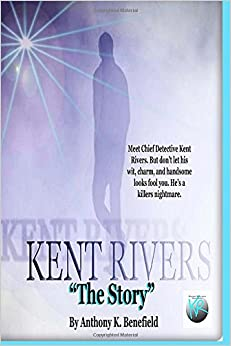 Kent Rivers: The Story: Volume 1
