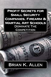 Profit Secrets for Small Security Companies, Firearm & Martial Art Schools