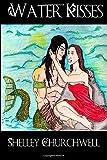 Water Kisses, Shelley Churchwell, 1500144177