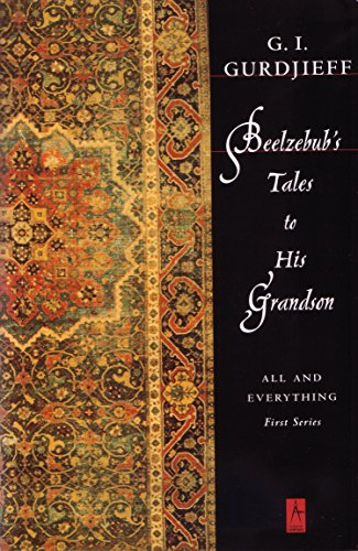 Beelzebub's Tales to His Grandson: All and Everything, First Series - All His