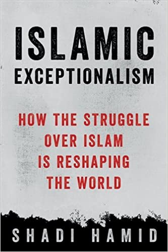 Islamic exceptionalism how the struggle over islam is reshaping the islamic exceptionalism how the struggle over islam is reshaping the world shadi hamid 9781250135131 amazon books fandeluxe Choice Image