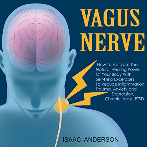 Vagus Nerve: How to Activate the Natural Healing Power of Your Body with Self-Help Exercises to Redu