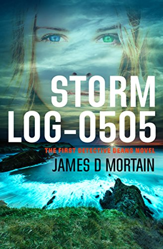Book: STORM LOG-0505 (The First Detective Deans Novel) by James D Mortain