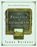 The Practice of Godliness Small-Group Curriculum: Godliness has value for all things 1 Timothy 4:8