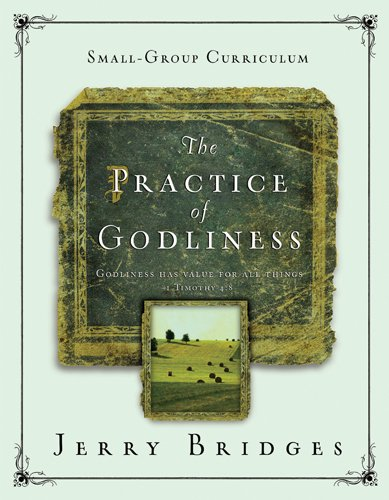 The Practice of Godliness Small-Group Curriculum: Godliness has value for all things 1 Timothy 4:8 pdf