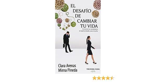 Desafio de cambiar tu vida, El: Clara/Pineda, Mirna Arenas: 9781607383246: Amazon.com: Books