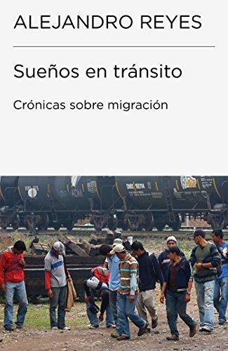 Descargar Libro Sueños En Tránsito. Crónicas De Migración Alejandro Reyes
