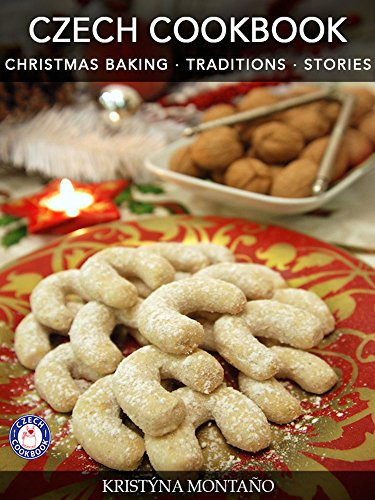 Czech Cookbook Christmas Baking Traditions Stories by Kristyna Montano