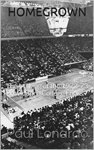 Homegrown: The Making of the 1972-73 Providence College Friars por Paul Lonardo