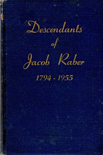 Descendants of Jacob Raber 1794 - 1977: From Germany and his Lineal Descendants Chronologically Arranged with Alphabetical Index