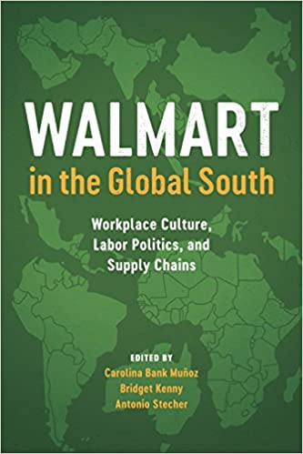 Walmart in the global south workplace culture labor politics and walmart in the global south workplace culture labor politics and supply chains carolina bank muoz bridget kenny antonio stecher 9781477315675 gumiabroncs Images