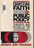Christian Faith and Public Policy, Richard J. Neuhaus, 0806615540