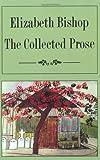 Elizabeth Bishop: The Collected Prose