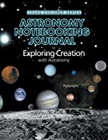 Astronomy Notebooking Journal for Exploring Creation with Astronomy