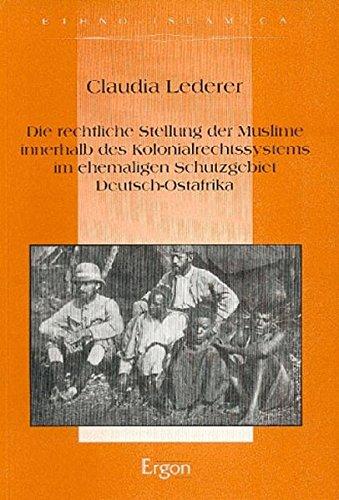Die rechtliche Stellung der Muslime innerhalb des Kolonialrechtssystems im ehemaligen Schutzgebiet Deutsch-Ostafrika (Ethno-Islamica, Band 6)
