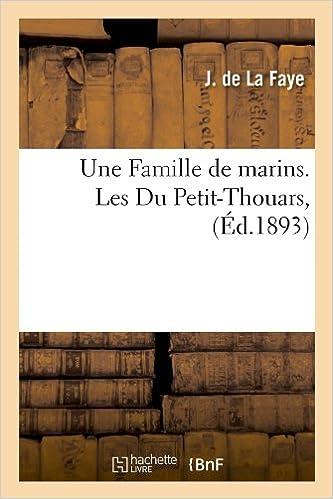 Une Famille de Marins. Les Du Petit-Thouars, (Ed.1893) (Histoire)