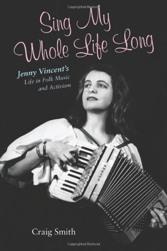 Sing My Whole Life Long: Jenny Vincent's Life In Folk Music And Activism (Counterculture Series)