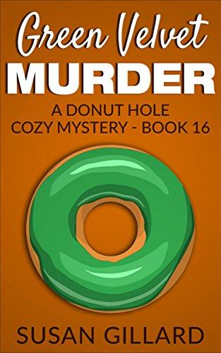 (Green Velvet Murder: A Donut Hole Cozy - Book 16 (A Donut Hole Cozy Mystery))
