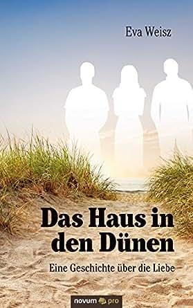 das haus in den d nen eine geschichte ber die liebe german edition ebook eva weisz amazon. Black Bedroom Furniture Sets. Home Design Ideas