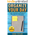 Organize Your Day: 17 Easy Strategies to Manage Your Day, Improve Productivity & Overcome Procrastination (Time Management Techniques, Time Management Skills, Stress Management Techniques)