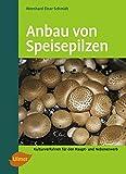 Anbau von Speisepilzen: Kulturverfahren für den Haupt- und Nebenerwerb